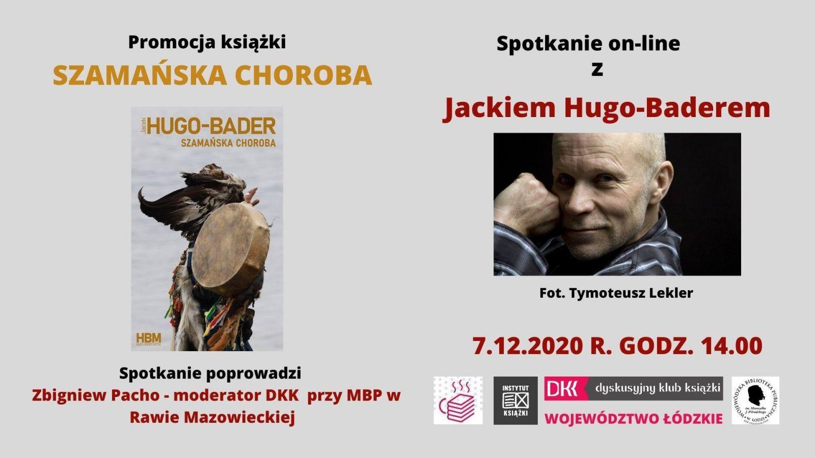 """Spotkanie on-line z Jackiem Hugo-Baderem. Plakat na szarym tle. Po lewej stronie jest okładka książki """"Szamańska choroba"""", po prawej zdjęcie autora"""