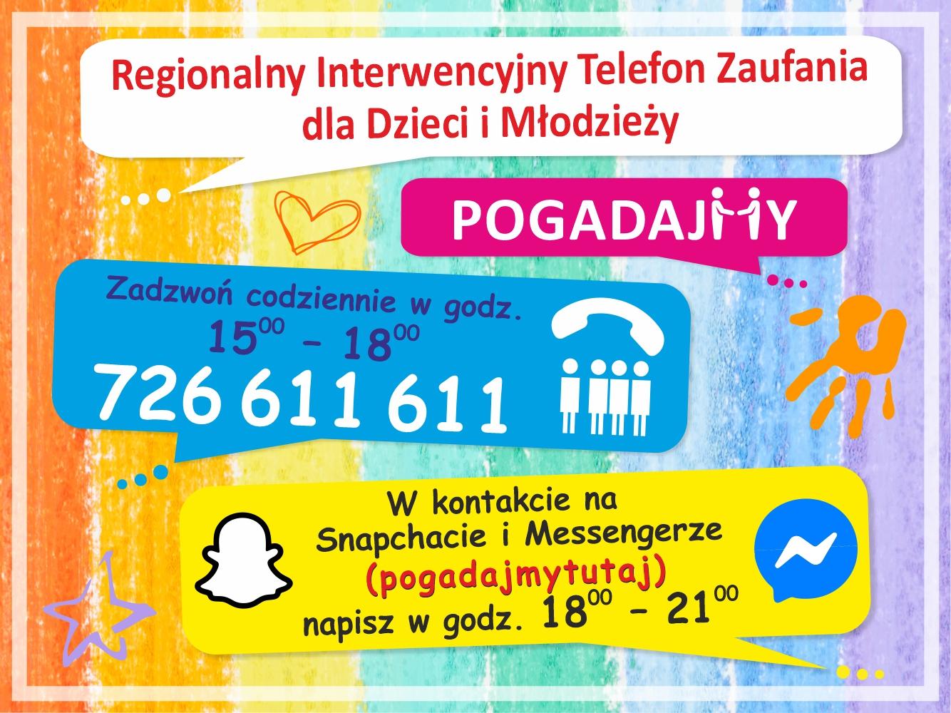Regionalny Interwencyjny Telefon Zaufania dla Dzieci i Młodzieży 726 611 611, czynny codziennie w godz. 15.00-18.00. Na Snapchacie i Messengerze (pogadajmytutaj) w godz. 18.00-21.00. Plakat w pionowe kolorowe paski