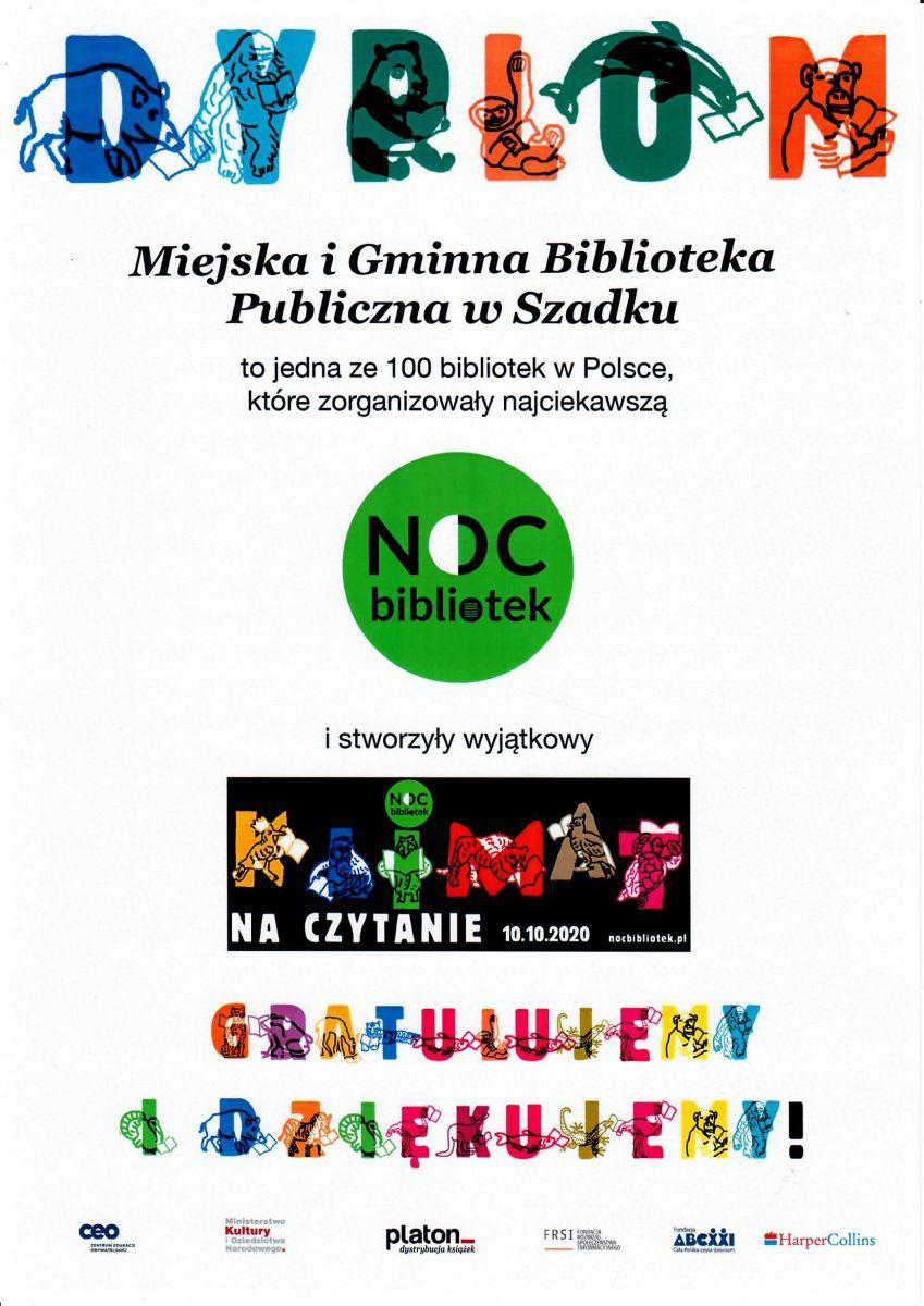 Dyplom dla szadkowskiej biblioteki jako jednej ze 100 bibliotek w Polsce, które zorganizowały najciekawszą Noc Bibliotek i stworzyły wyjątkowy klimat. Dyplom w kolorze białym. U góry Kolorowy napis dyplom z konturami zwierząt na napisach. Na środku dyplomu okrągłe, zielone logo akcji Noc Bibliotek. Niżej baner Klimat na czytanie w kolorze czarnym, kolorowe litery z konturami zwierząt. Na dole kolorowy napis gratulujemy i dziękujemy